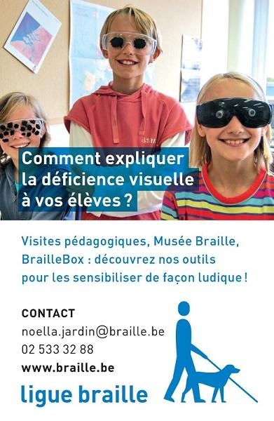 Comment expliquer la déficience visuelle à vos élèves ? Visites pédagogiques, Musée Braille, BrailleBox : découvrez nos outils pour les sensibiliser de façon ludique ! Contact : Noëlla Jardin au 02 533 32 88.